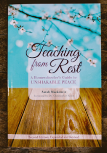 Teaching from Rest A Homeschooler's Guide to Unshakable Peace Classical Academic Press