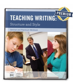 Teaching Writing Structure and Style Second Edition Seminar Workbook Premium Subscription Institute for Excellence in Writing